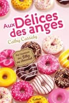 Aux délices des anges ebook by Cathy Cassidy, Anne Guitton