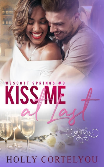 Kiss Me at Last - Wescott Springs, #3 ebook by Holly Cortelyou