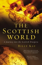 The Scottish World - A Journey Into the Scottish Diaspora ebook by Billy Kay