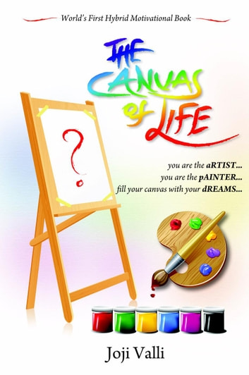 The Canvas of Life - you are the aRTIST... you are the pAINTER... fill your canvas with your dREAMS... (World's First Hybrid Motivational Book) by Joji Valli ebook by Dr. Joji Valli