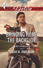 Bringing Home the Bachelor ebook by Sarah M. Anderson