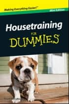 Housetraining For Dummies?, Mini Edition ebook by Susan McCullough