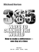 365 Ways To Change the World - How to Make a Difference-- One Day at a Time ebook by Michael Norton