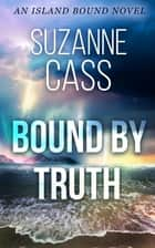 Bound by Truth - An Island Bound Novel ebook by Suzanne Cass