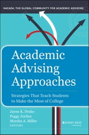 Academic Advising Approaches - Strategies That Teach Students to Make the Most of College ebook by Jayne K. Drake,Peggy Jordan,Marsha A. Miller
