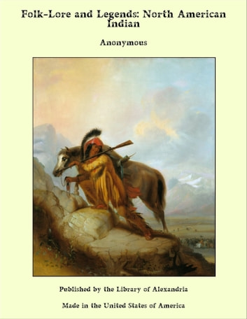 Folk-Lore and Legends, North American Indian ebook by Anonymous