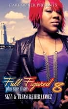 Full Figured 8: Carl Weber Presents ebook by Skyy, Treasure Hernandez