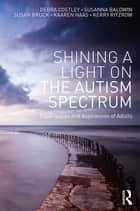 Shining a Light on the Autism Spectrum - Experiences and Aspirations of Adults ebook by Debra Costley, Susanna Baldwin, Susan Bruck,...