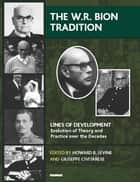The W.R. Bion Tradition ebook by Giuseppe Civitarese, Howard B. Levine