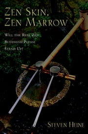 Zen Skin, Zen Marrow: Will the Real Zen Buddhism Please Stand Up? ebook by Steven Heine