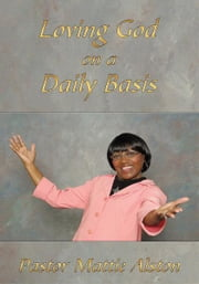Loving God on a Daily Basis ebook by Pastor Mattie Alston