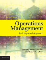 Operations Management - An Integrated Approach ebook by Danny Samson,Prakash J. Singh