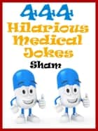 Jokes Medical Jokes: 444 Hilarious Medical Jokes ebook by Sham