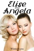 Elise and Angela ebook by Winter Lynx