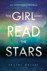 The Girl Who Read the Stars - An Otherworld novella ebook by Skylar Dorset