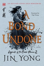 A Bond Undone - The Definitive Edition ebook by Jin Yong, Gigi Chang