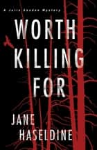 Worth Killing For ebook by Jane Haseldine