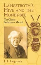 Langstroth's Hive and the Honey-Bee ebook by L.L. Langstroth