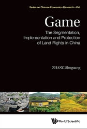 Game - The Segmentation, Implementation and Protection of Land Rights in China ebook by Shuguang Zhang