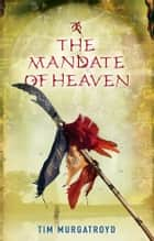 The Mandate of Heaven ebook by Tim Murgatroyd