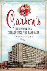 Carson's - The History of a Chicago Shopping Landmark ebook by Gayle Soucek