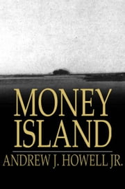 Money Island ebook by Andrew J. Howell Jr.