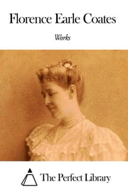 Works of Florence Earle Coates ebook by Florence Earle Coates