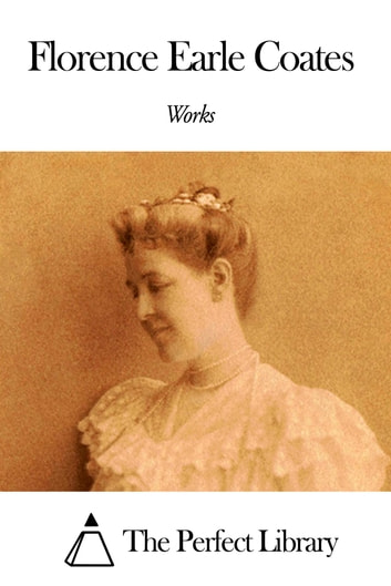 Works of Florence Earle Coates 電子書 by Florence Earle Coates