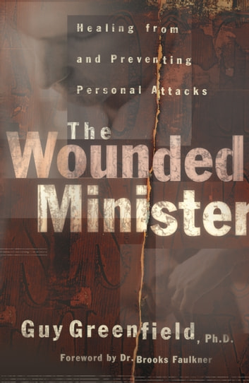 The Wounded Minister - Healing from and Preventing Personal Attacks ebook by Guy Greenfield