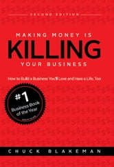 Making Money is Killing Your Business ebook by Chuck Blakeman