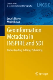 Geoinformation Metadata in INSPIRE and SDI - Understanding. Editing. Publishing ebook by Leszek Litwin,Maciej Rossa