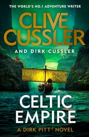 Celtic Empire - Dirk Pitt #25 ebook by Clive Cussler, Dirk Cussler