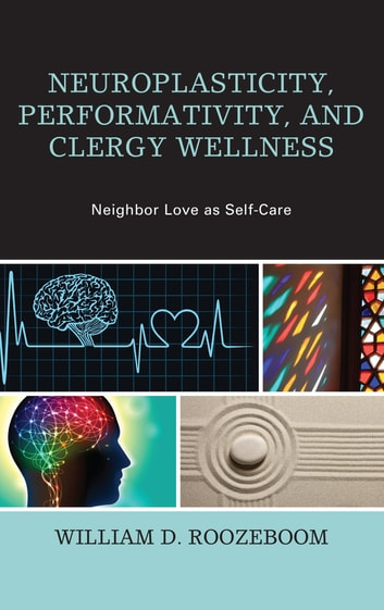 Neuroplasticity performativity and clergy wellness ebook by neuroplasticity performativity and clergy wellness neighbor love as self care ebook by fandeluxe Choice Image