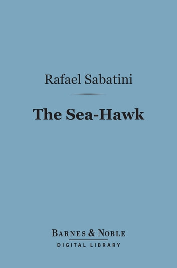 The Sea-Hawk (Barnes & Noble Digital Library) ebook by Rafael Sabatini