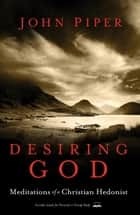 Desiring God, Revised Edition - Meditations of a Christian Hedonist ebook by John Piper