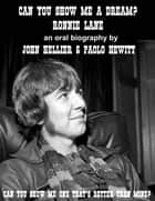 Ronnie Lane: Can You Show Me A Dream ebook by John Hellier, Paolo Hewitt