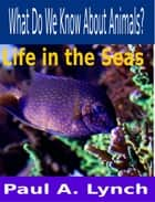 What Do We Know About Animals? Life in the Seas ebook by paul lynch