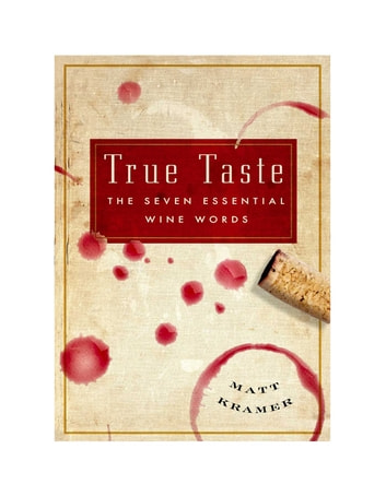 True Taste - The Seven Essential Wine Words ebook by Matt Kramer