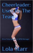 Cheerleader: Used By the Team ebook by Lola Starr