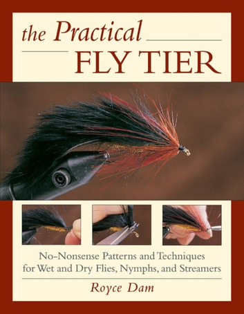 The Practical Fly Tier ebook by Royce Dam