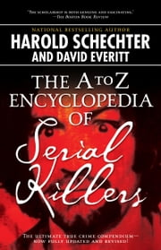 The A to Z Encyclopedia of Serial Killers ebook by Harold Schechter