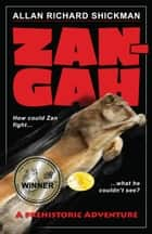 Zan-Gah: A Prehistoric Adventure ebook by Allan Richard Shickman