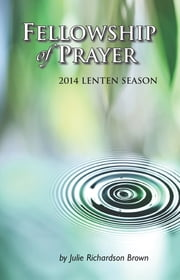 Fellowship of Prayer - 2014 Lenten Devotional ebook by Julie Richardson Brown