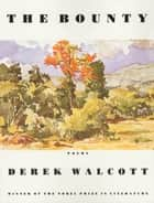 The Bounty - Poems ebook by Derek Walcott