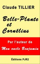 Belle-Plante et Cornélius ebook by Claude Tillier