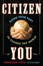 Citizen You - Doing Your Part to Change the World ebook by Jonathan Tisch, Karl Weber, Cory Booker