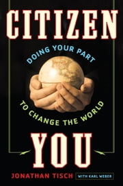 Citizen You - Doing Your Part to Change the World ebook by Jonathan Tisch,Karl Weber,Mayor Cory Booker