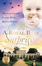 A Royal Baby Surprise/The Illegitimate Prince's Baby/How To Catch A Prince/The Prince's Second Chance ebook by Leanne Banks, Brenda Harlen, MICHELLE CELMER
