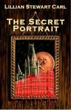 The Secret Portrait ebook by Lillian Stewart Carl