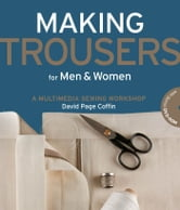 Making Trousers for Men & Women - A Multimedia Sewing Workshop ebook by David Coffin